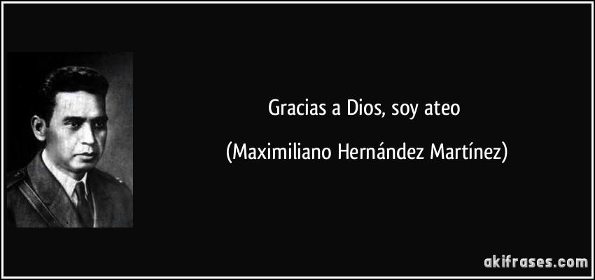 Gracias a Dios, soy ateo (Maximiliano Hernández Martínez)