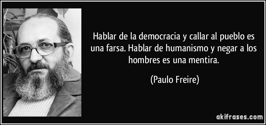 Hablar de la democracia y callar al pueblo es una farsa. Hablar de