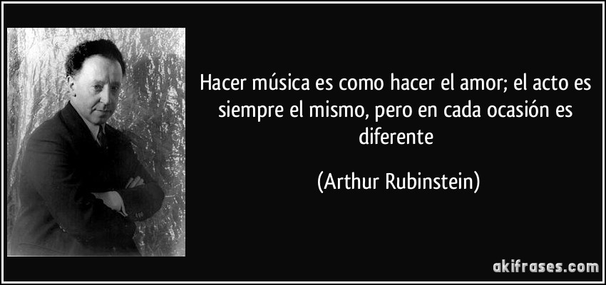 Hacer Musica Es Como Hacer El Amor El Acto Es Siempre El