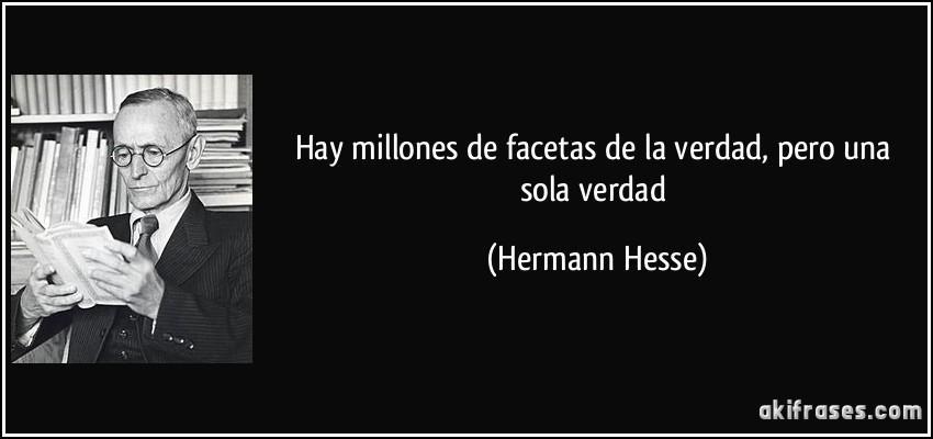 La belleza depende de quien la mire... Frase-hay-millones-de-facetas-de-la-verdad-pero-una-sola-verdad-hermann-hesse-147015