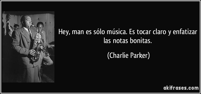 Hey, man es sólo música. Es tocar claro y enfatizar las notas...