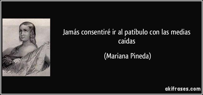 Jamás consentiré ir al patíbulo con las medias caídas (Mariana Pineda)