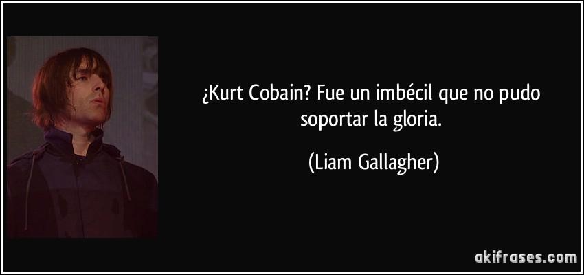 Kurt Cobain Fue Un Imbécil Que No Pudo Soportar La Gloria