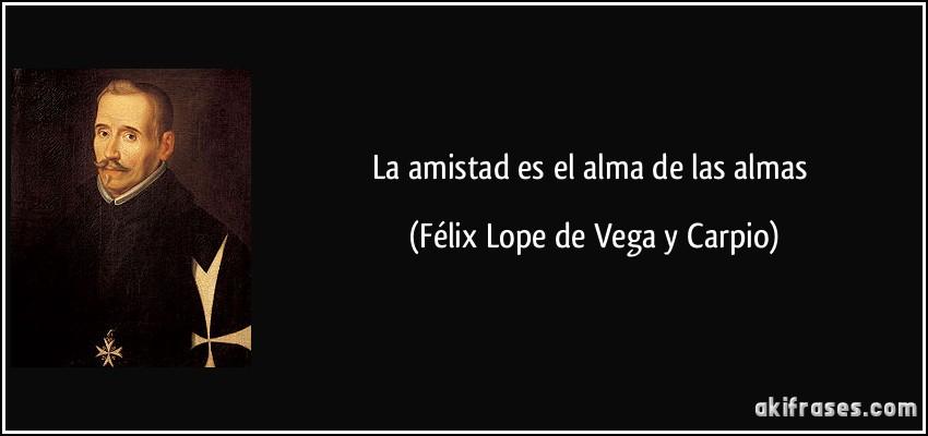 La amistad es el alma de las almas (Félix Lope de Vega y Carpio)