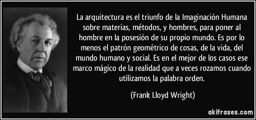 La Arquitectura Es El Triunfo De La Imaginación Humana Sobre