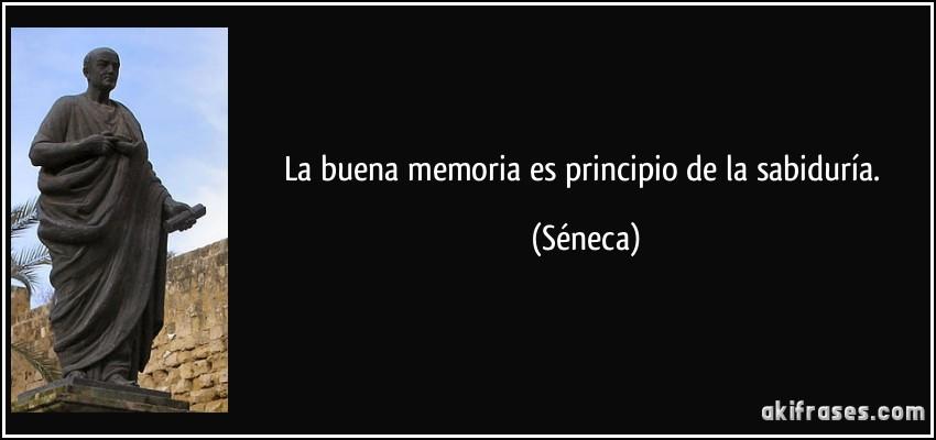 La buena memoria es principio de la sabiduría.
