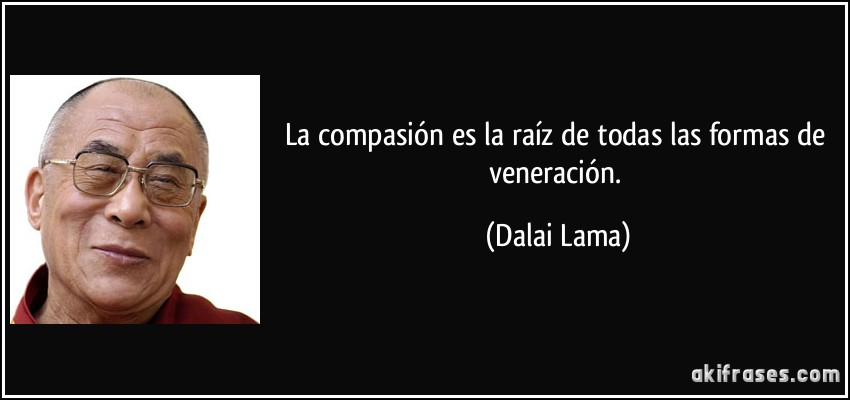 La Compasión Es La Raíz De Todas Las Formas De Veneración