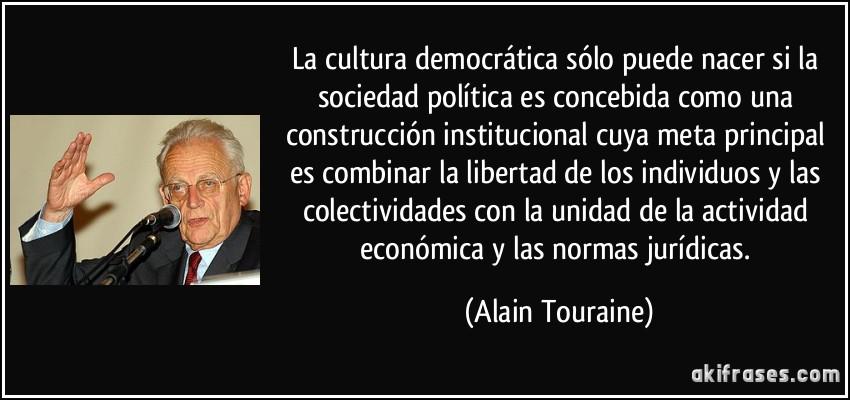 de la actividad económica y las normas jurídicas. (Alain Touraine
