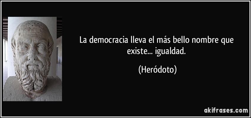 La democracia lleva el más bello nombre que existe... igualdad.