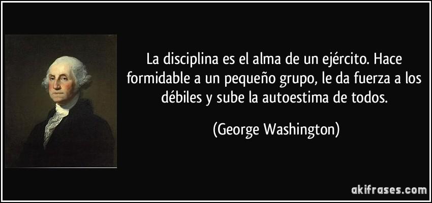 La disciplina es el alma de un ejército. Hace formidable a un...
