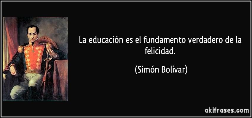 La Educación Es El Fundamento Verdadero De La Felicidad