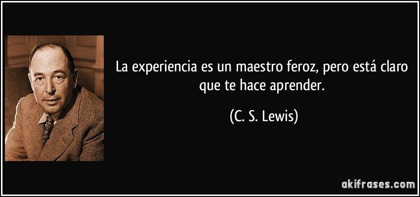 La experiencia es un maestro feroz, pero está claro que te hace ...