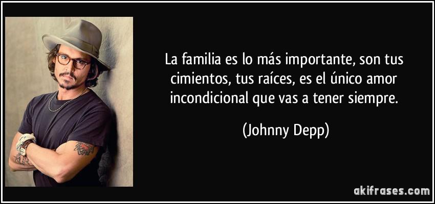 La familia es lo más importante, son tus cimientos, tus...