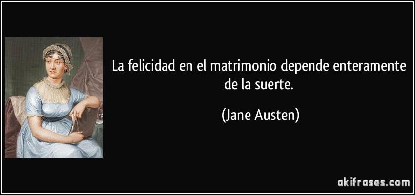 Tema Matrimonio Jane Austen : La felicidad en el matrimonio depende enteramente de