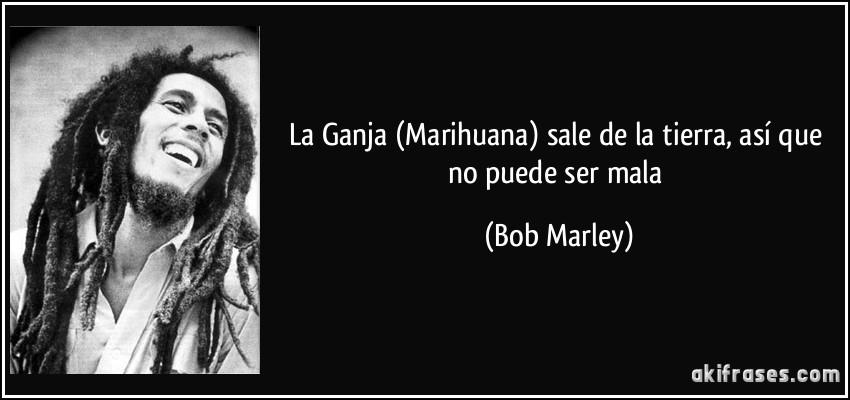 La Ganja (Marihuana) Sale De La Tierra, Así Que No Puede