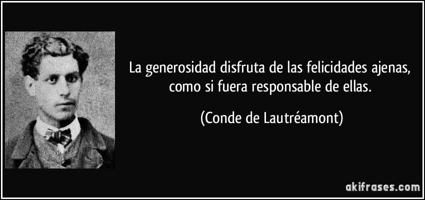 ===la generosidad...=== Frase-la-generosidad-disfruta-de-las-felicidades-ajenas-como-si-fuera-responsable-de-ellas-conde-de-lautreamont-182408
