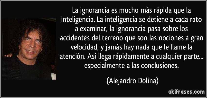 La Ignorancia Es Mucho Más Rápida Que La Inteligencia La