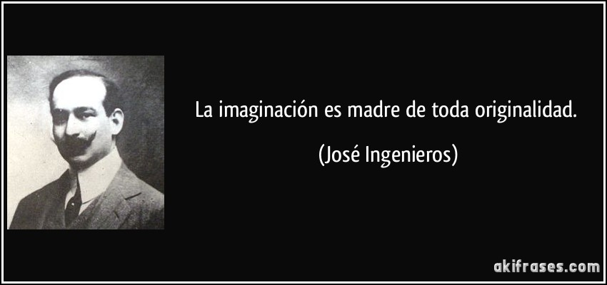 La Imaginación Es Madre De Toda Originalidad