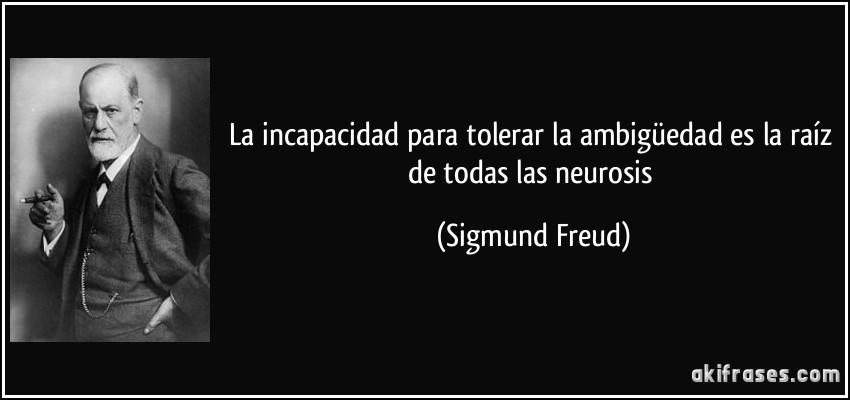 Los toros por Fran Cuesta - Página 2 Frase-la-incapacidad-para-tolerar-la-ambiguedad-es-la-raiz-de-todas-las-neurosis-sigmund-freud-112134