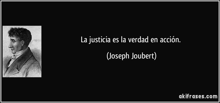La justicia es la verdad en acción.
