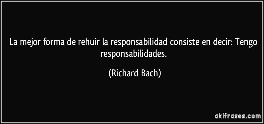 La mejor forma de rehuir la responsabilidad consiste en
