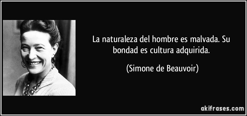 La Naturaleza Del Hombre Es Malvada. Su Bondad Es Cultura