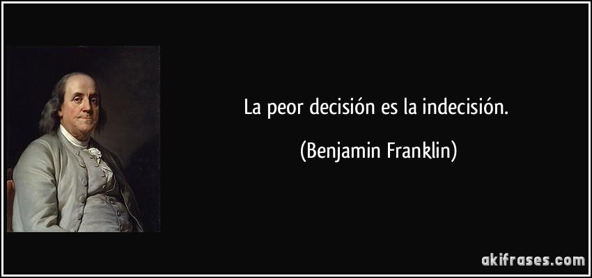 La Peor Decisión Es La Indecisión