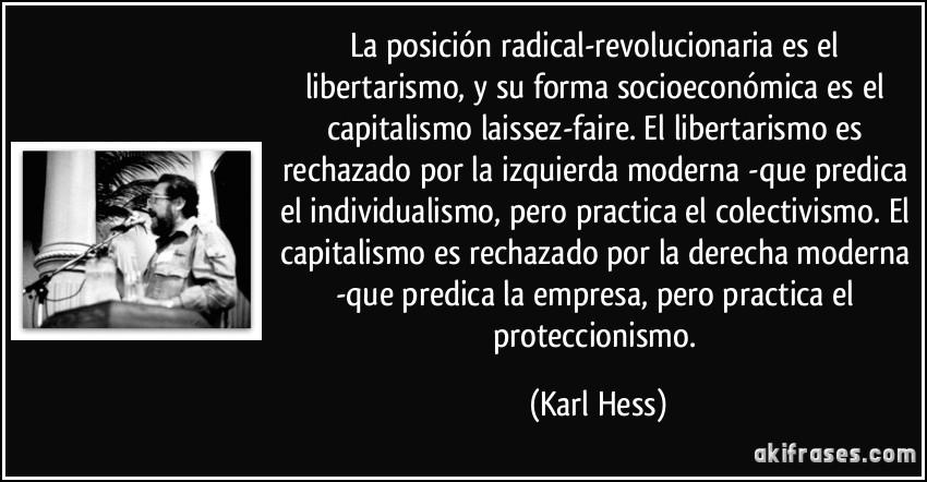 Democracia: la opresion y robo a la minoria por la mayoria, y la eleccion de nuestros dictadores Frase-la-posicion-radical-revolucionaria-es-el-libertarismo-y-su-forma-socioeconomica-es-el-karl-hess-115153