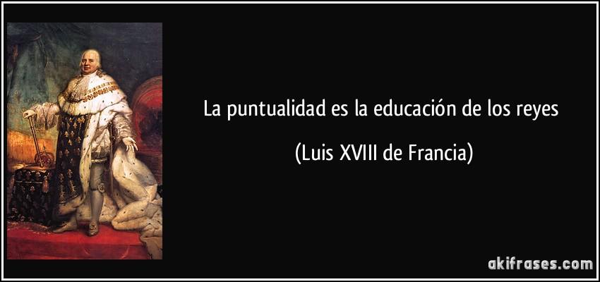 La Puntualidad Es La Educación De Los Reyes Aki Frases