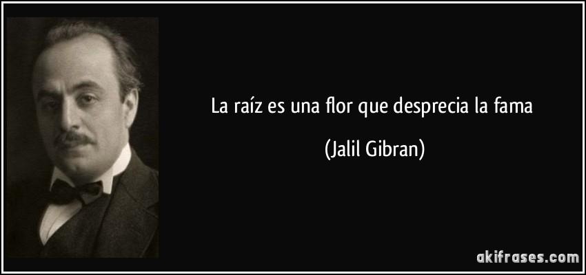 La Raíz Es Una Flor Que Desprecia La Fama Aki Frases