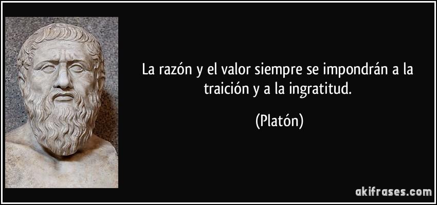 La Razon Y El Valor Siempre Se Impondran A La Traicion Y A La