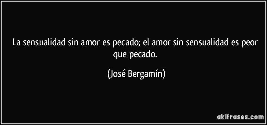 La Sensualidad Sin Amor Es Pecado El Amor Sin Sensualidad Es