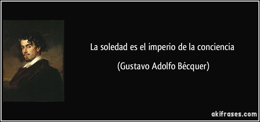 La soledad es el imperio de la conciencia (Gustavo Adolfo Bécquer)