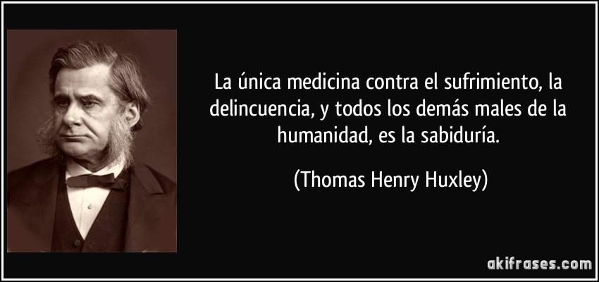 Maximas  ANARCOCAPITALISTAS Frase-la-unica-medicina-contra-el-sufrimiento-la-delincuencia-y-todos-los-demas-males-de-la-thomas-henry-huxley-200985