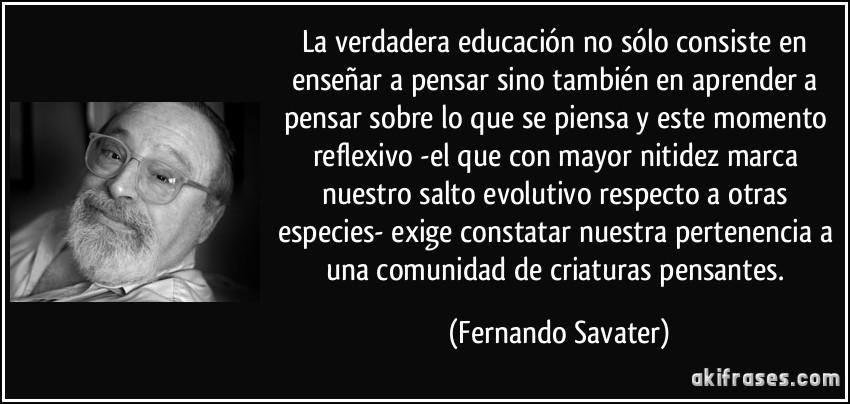 http://akifrases.com/frases-imagenes/frase-la-verdadera-educacion-no-solo-consiste-en-ensenar-a-pensar-sino-tambien-en-aprender-a-pensar-fernando-savater-129553.jpg