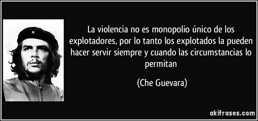 La violencia no es monopolio único de los explotadores, por lo...