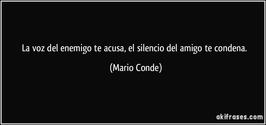 La Voz Del Enemigo Te Acusa El Silencio Del Amigo Te Condena