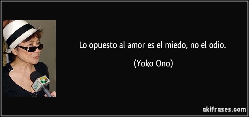 Lo Opuesto Al Amor Es El Miedo No El Odio