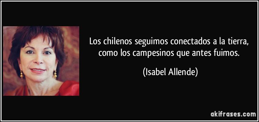 Los Chilenos Seguimos Conectados A La Tierra Como Los