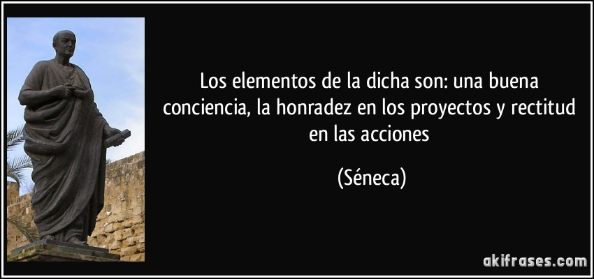 ... , la honradez en los proyectos y rectitud en las acciones (Séneca