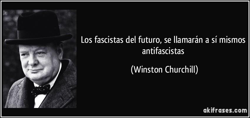 El Socialismo es un sistema económico inviable e injusto Frase-los-fascistas-del-futuro-se-llamaran-a-si-mismos-antifascistas-winston-churchill-107549