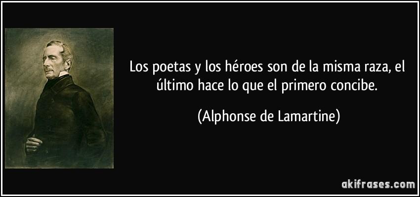 Los Poetas Y Los Héroes Son De La Misma Raza El último Hace