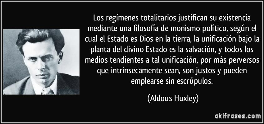 Maximas  ANARCOCAPITALISTAS Frase-los-regimenes-totalitarios-justifican-su-existencia-mediante-una-filosofia-de-monismo-politico-aldous-huxley-179021