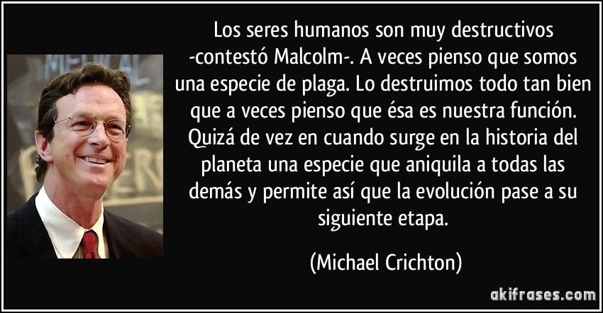 Los Seres Humanos Son Muy Destructivos Contestó Malcolm A