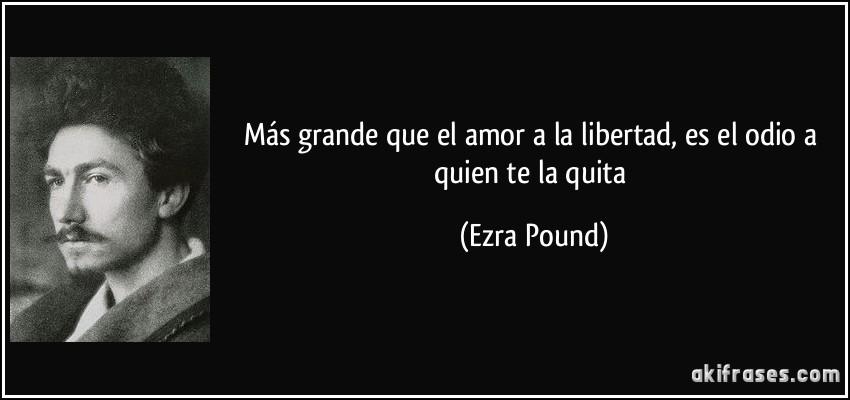 Que Es El Amor Frases: Más Grande Que El Amor A La Libertad, Es El Odio A Quien