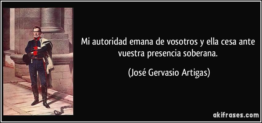 frase-mi-autoridad-emana-de-vosotros-y-ella-cesa-ante-vuestra-presencia-soberana-jose-gervasio-artigas-101876.jpg