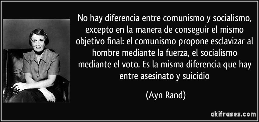 Maximas  ANARCOCAPITALISTAS Frase-no-hay-diferencia-entre-comunismo-y-socialismo-excepto-en-la-manera-de-conseguir-el-mismo-objetivo-ayn-rand-142098