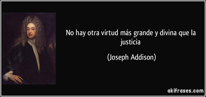 No Hay Otra Virtud Más Grande Y Divina Que La Justicia