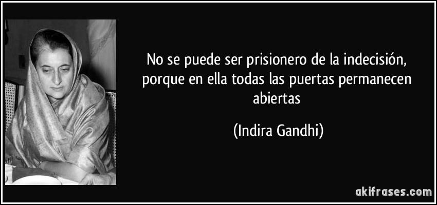 No Se Puede Ser Prisionero De La Indecisión Porque En Ella