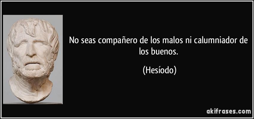No Seas Compañero De Los Malos Ni Calumniador De Los Buenos